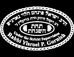 Under The Strict Supervision of Rabbi Yisroel P. Gornish